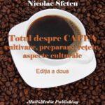 Totul despre cafea - Cultivare, preparare, reţete, aspecte culturale