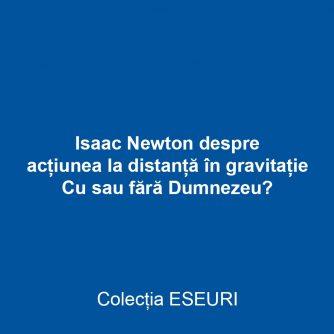 Isaac Newton despre acțiunea la distanță în gravitație - Cu sau fără Dumnezeu?