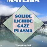 Materia: Solide, Lichide, Gaze, Plasma