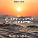 Solaris (Andrei Tarkovsky): Umanitatea dezumanizată