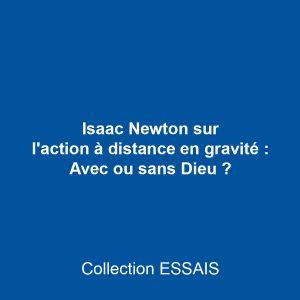 Isaac Newton sur l'action à distance en gravitation : Avec ou sans Dieu ?