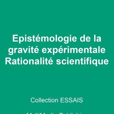 Epistémologie de la gravité expérimentale - Rationalité scientifique