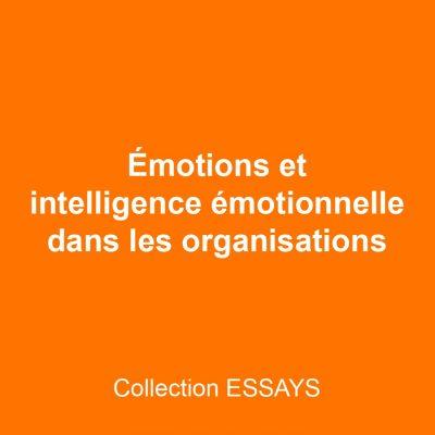 Émotions et intelligence émotionnelle dans les organisations
