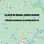 La nord de Dunăre, printre barbari - Triburile preistorice și manifestările lor