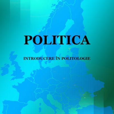 Politica - Introducere în Politologie